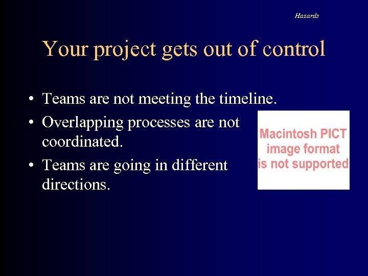 Hazards Your project gets out of control • Teams are not meeting the timeline.