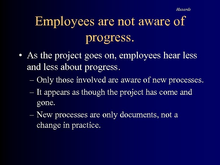 Hazards Employees are not aware of progress. • As the project goes on, employees