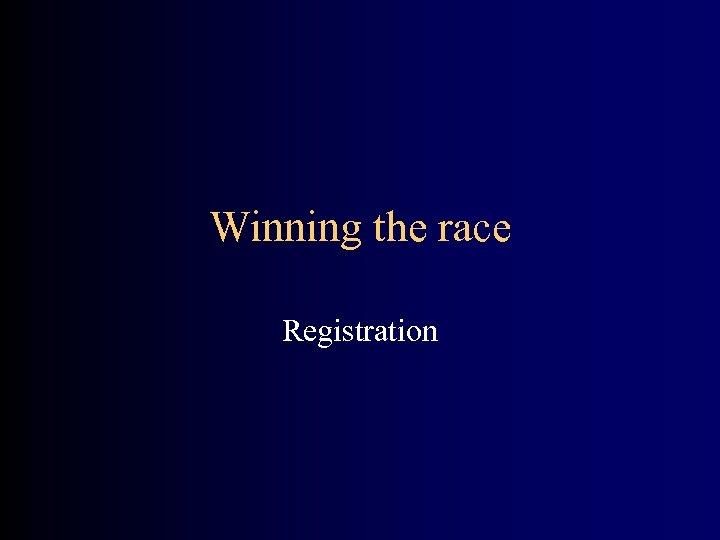 Winning the race Registration