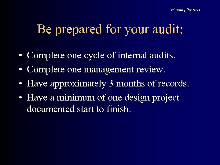 Winning the race Be prepared for your audit: • • Complete one cycle of