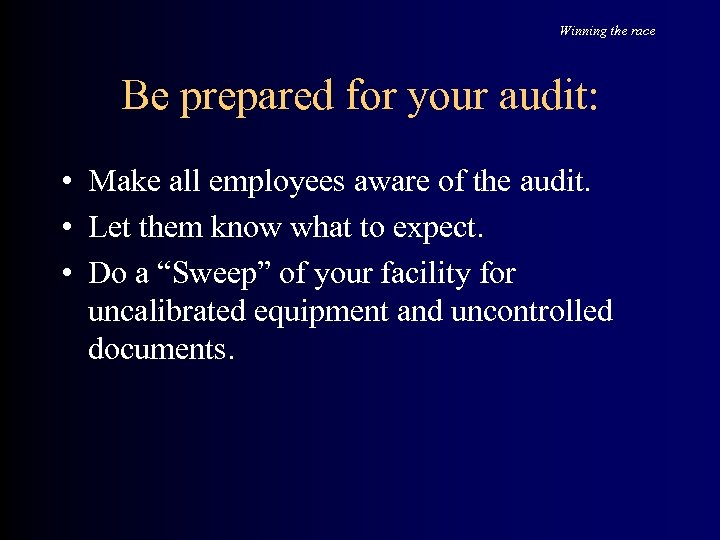 Winning the race Be prepared for your audit: • Make all employees aware of