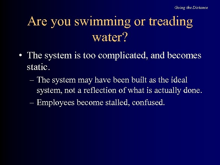 Going the Distance Are you swimming or treading water? • The system is too