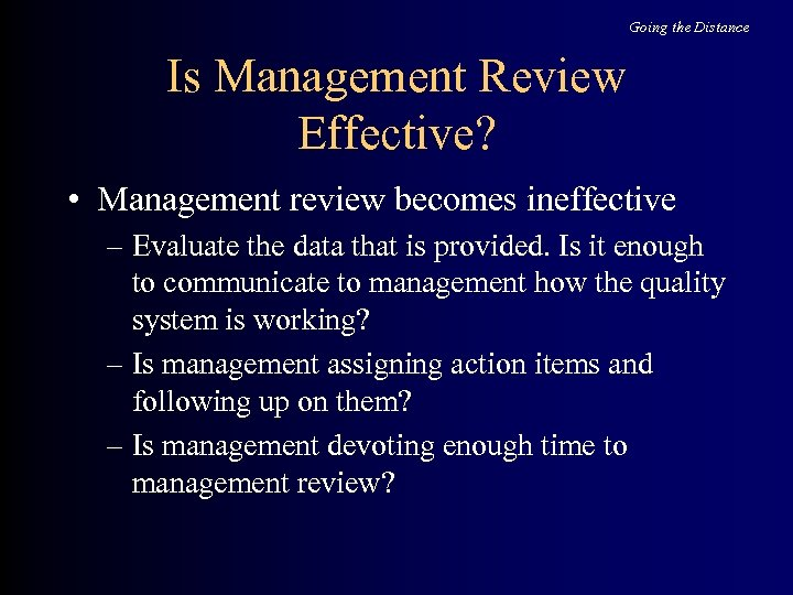 Going the Distance Is Management Review Effective? • Management review becomes ineffective – Evaluate