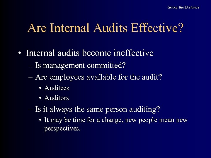 Going the Distance Are Internal Audits Effective? • Internal audits become ineffective – Is