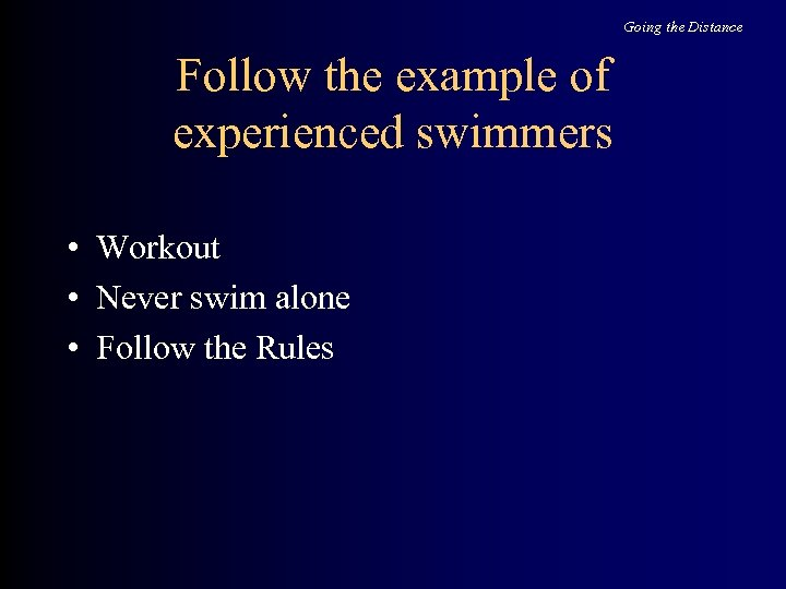 Going the Distance Follow the example of experienced swimmers • Workout • Never swim