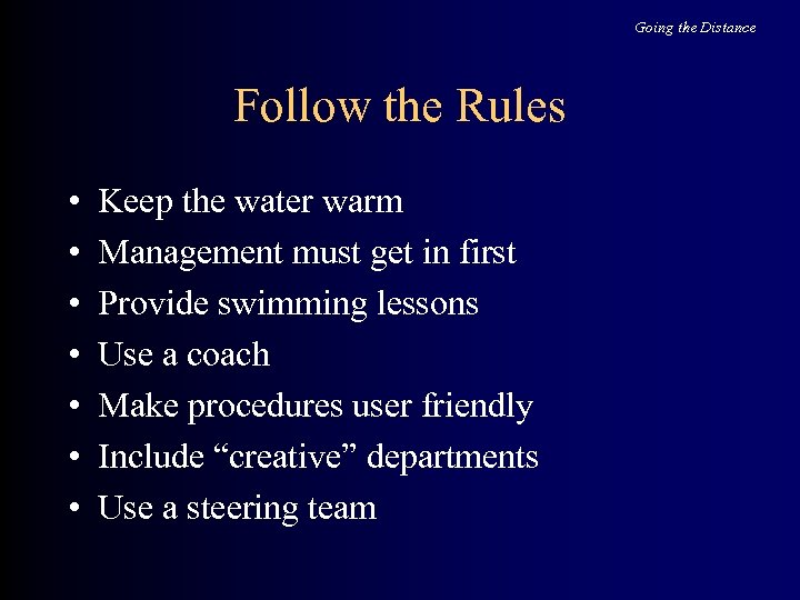 Going the Distance Follow the Rules • • Keep the water warm Management must