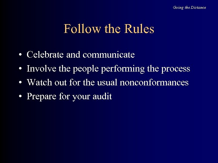 Going the Distance Follow the Rules • • Celebrate and communicate Involve the people