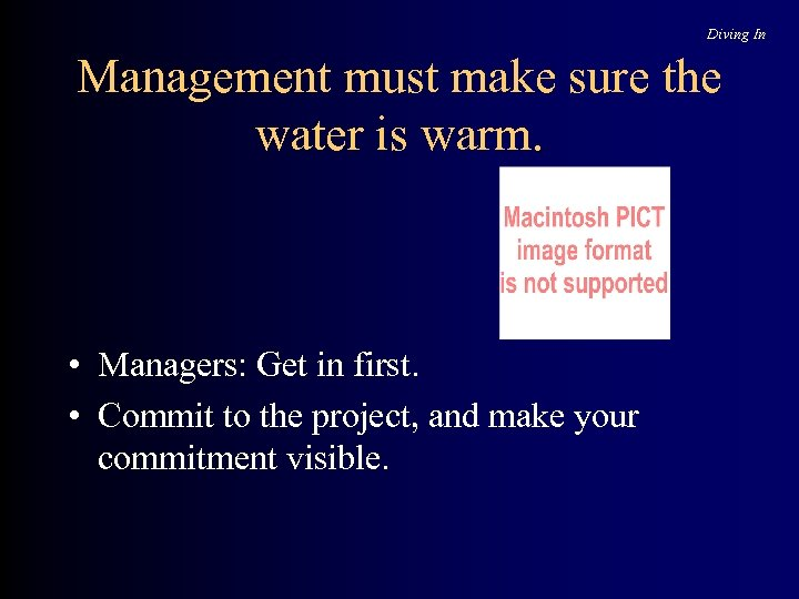 Diving In Management must make sure the water is warm. • Managers: Get in