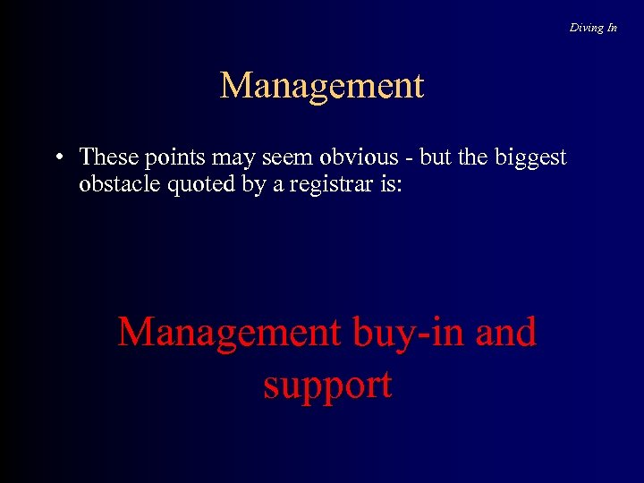 Diving In Management • These points may seem obvious - but the biggest obstacle