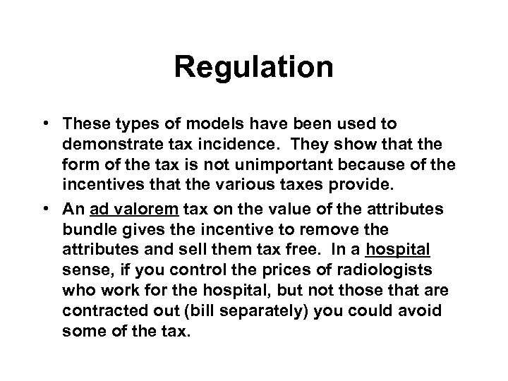 Regulation • These types of models have been used to demonstrate tax incidence. They