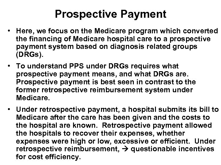 Prospective Payment • Here, we focus on the Medicare program which converted the financing