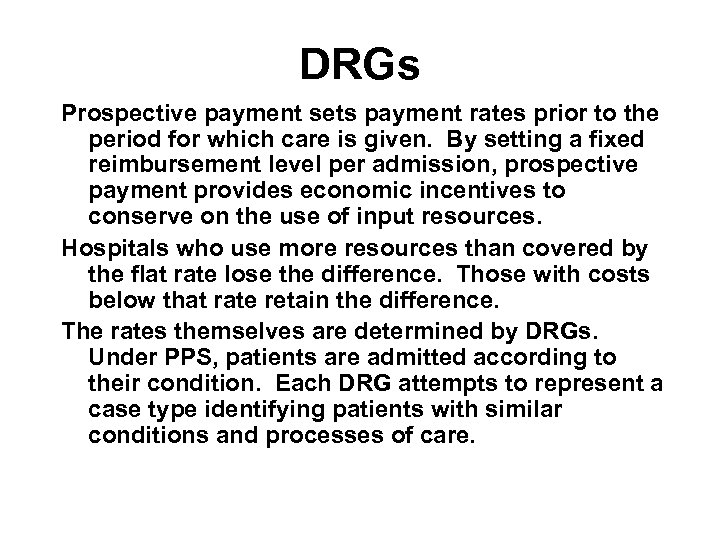 DRGs Prospective payment sets payment rates prior to the period for which care is