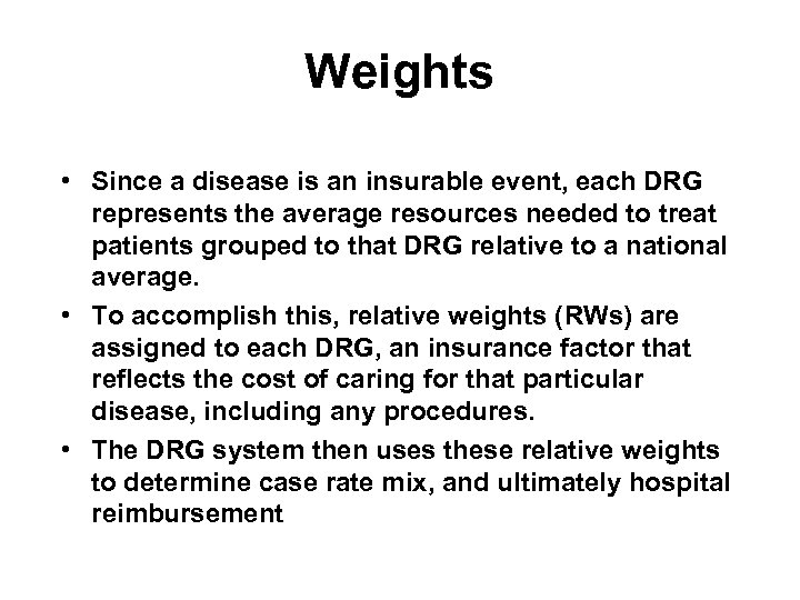 Weights • Since a disease is an insurable event, each DRG represents the average