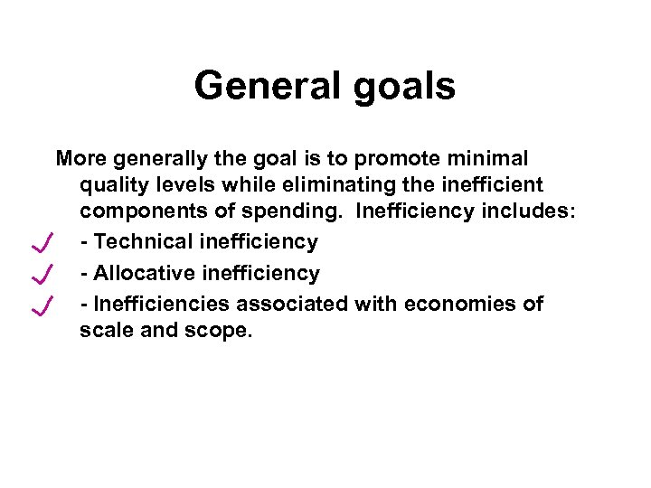 General goals More generally the goal is to promote minimal quality levels while eliminating