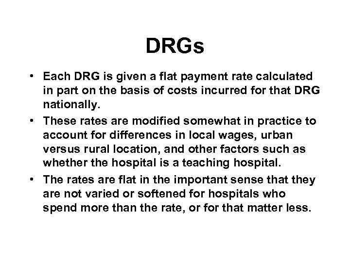 DRGs • Each DRG is given a flat payment rate calculated in part on