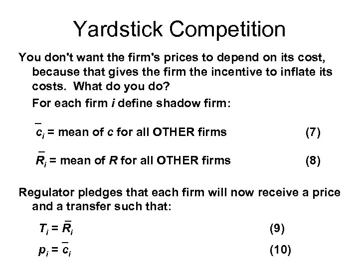 Yardstick Competition You don't want the firm's prices to depend on its cost, because
