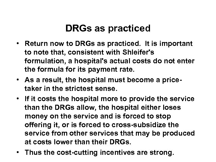 DRGs as practiced • Return now to DRGs as practiced. It is important to