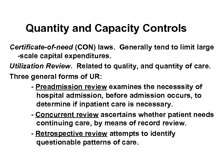 Quantity and Capacity Controls Certificate-of-need (CON) laws. Generally tend to limit large -scale capital