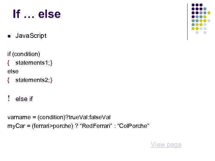 If … else Java. Script if (condition) { statements 1; } else { statements