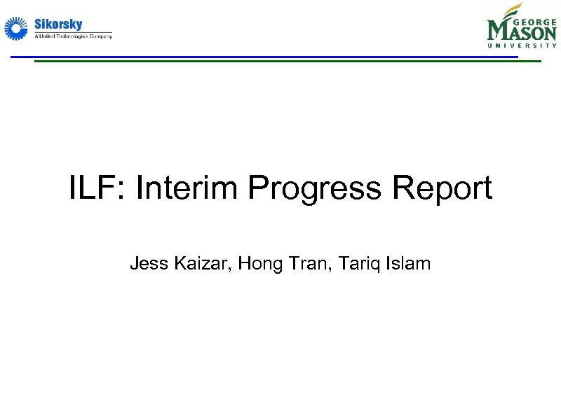 ILF: Interim Progress Report Jess Kaizar, Hong Tran, Tariq Islam