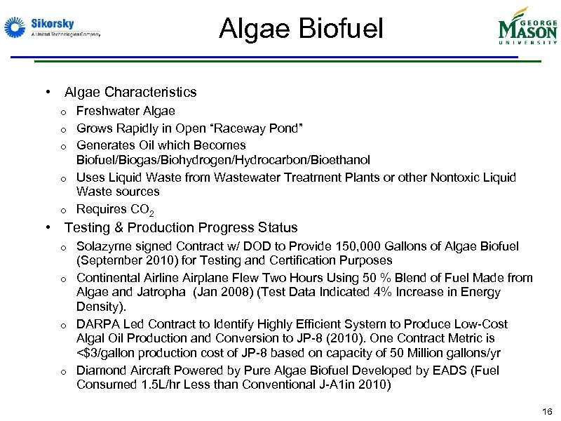 Algae Biofuel • Algae Characteristics o o o Freshwater Algae Grows Rapidly in Open