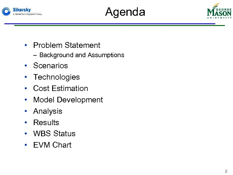 Agenda • Problem Statement – Background and Assumptions • • Scenarios Technologies Cost Estimation