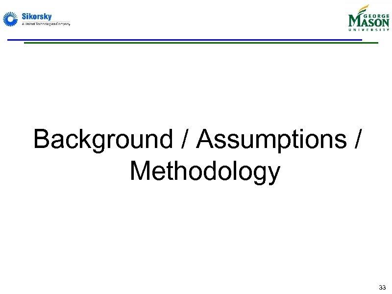 Background / Assumptions / Methodology 33