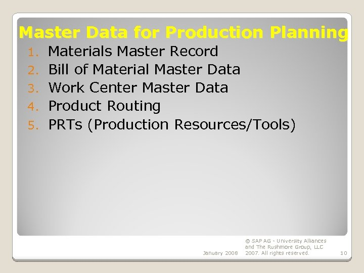 Master Data for Production Planning 1. 2. 3. 4. 5. Materials Master Record Bill