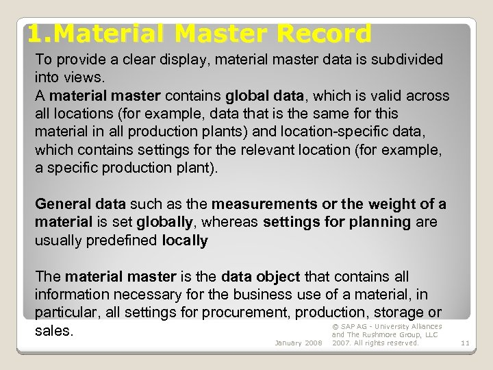 1. Material Master Record To provide a clear display, material master data is subdivided