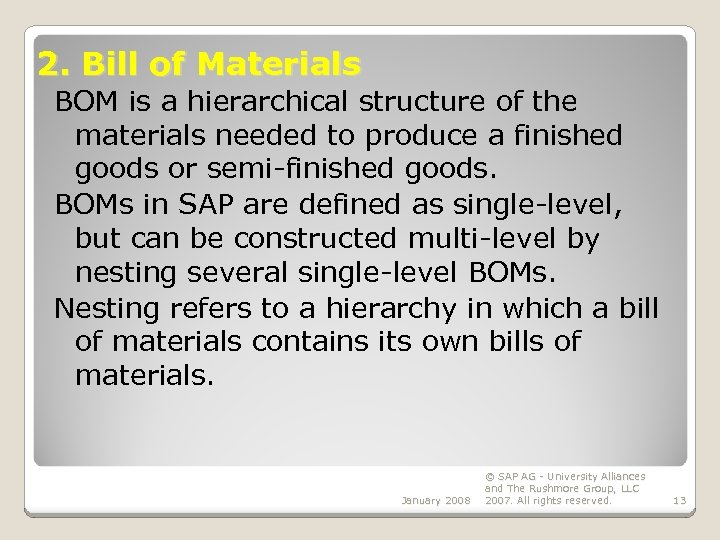 2. Bill of Materials BOM is a hierarchical structure of the materials needed to