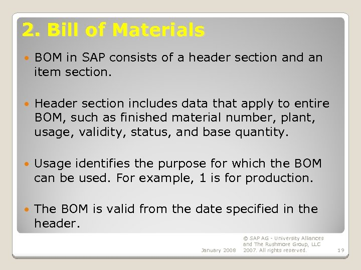 2. Bill of Materials BOM in SAP consists of a header section and an