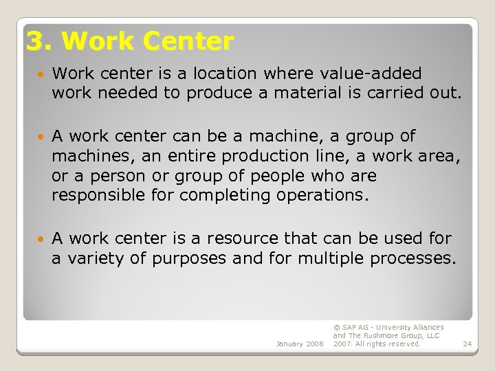 3. Work Center Work center is a location where value-added work needed to produce