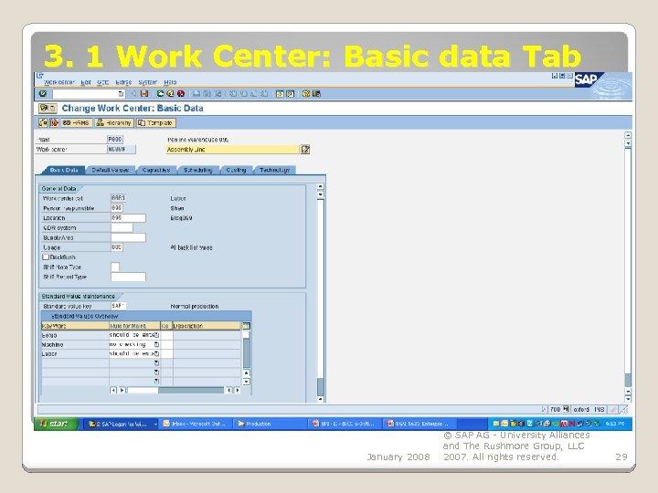 3. 1 Work Center: Basic data Tab January 2008 © SAP AG - University