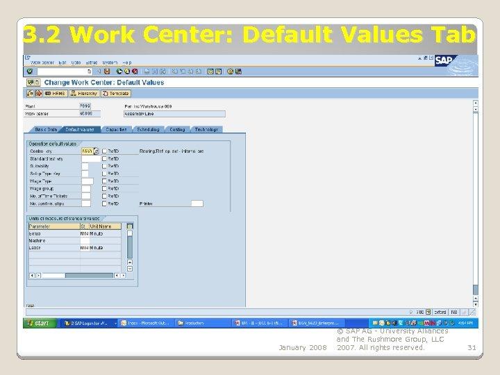 3. 2 Work Center: Default Values Tab January 2008 © SAP AG - University