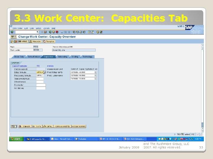 3. 3 Work Center: Capacities Tab January 2008 © SAP AG - University Alliances