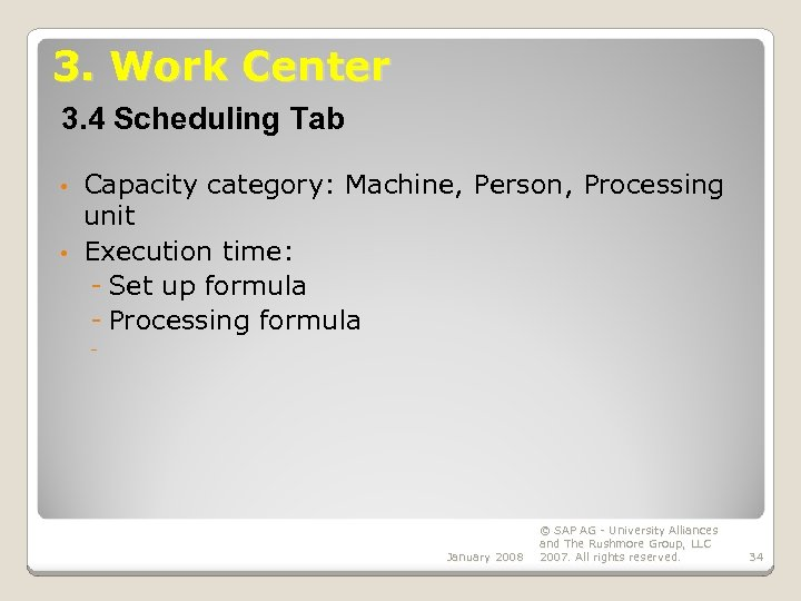3. Work Center 3. 4 Scheduling Tab Capacity category: Machine, Person, Processing unit •