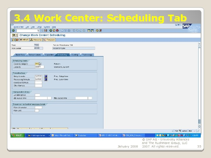 3. 4 Work Center: Scheduling Tab January 2008 © SAP AG - University Alliances