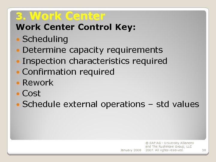 3. Work Center Control Key: Scheduling Determine capacity requirements Inspection characteristics required Confirmation required