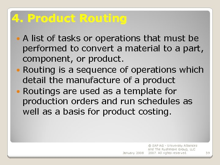4. Product Routing A list of tasks or operations that must be performed to