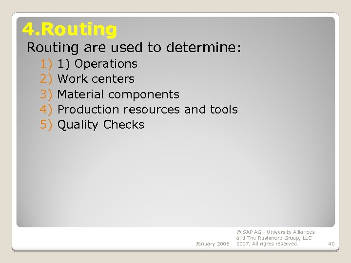4. Routing are used to determine: 1) 2) 3) 4) 5) 1) Operations Work