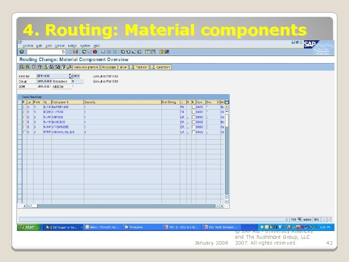 4. Routing: Material components January 2008 © SAP AG - University Alliances and The