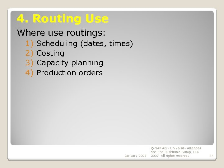 4. Routing Use Where use routings: 1) 2) 3) 4) Scheduling (dates, times) Costing