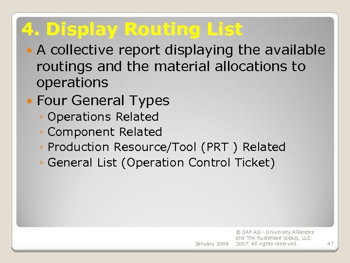 4. Display Routing List A collective report displaying the available routings and the material
