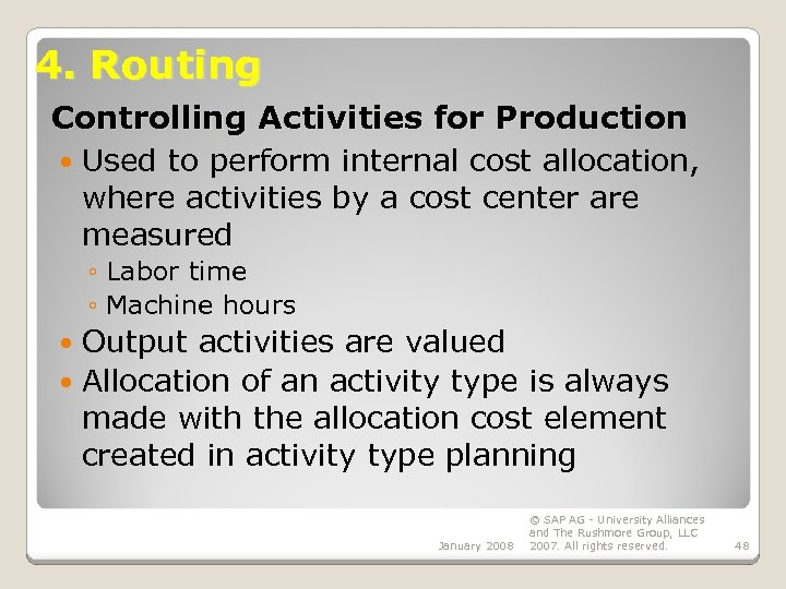 4. Routing Controlling Activities for Production Used to perform internal cost allocation, where activities