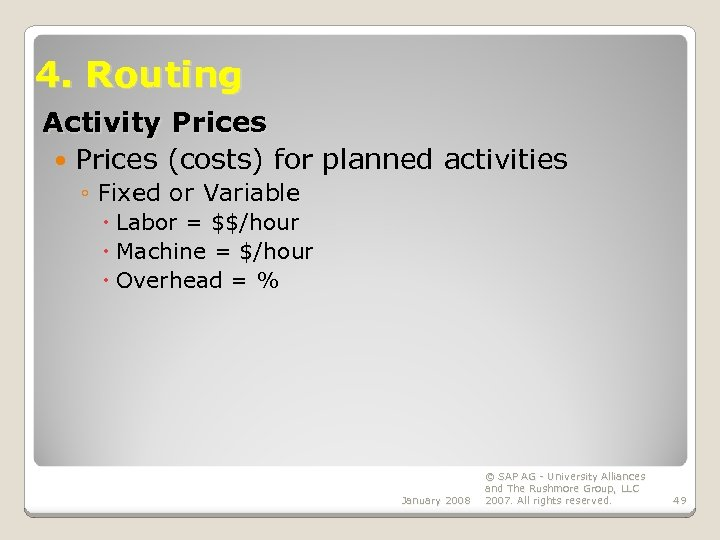 4. Routing Activity Prices (costs) for planned activities ◦ Fixed or Variable Labor =