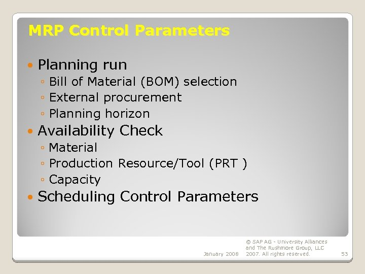 MRP Control Parameters Planning run ◦ Bill of Material (BOM) selection ◦ External procurement
