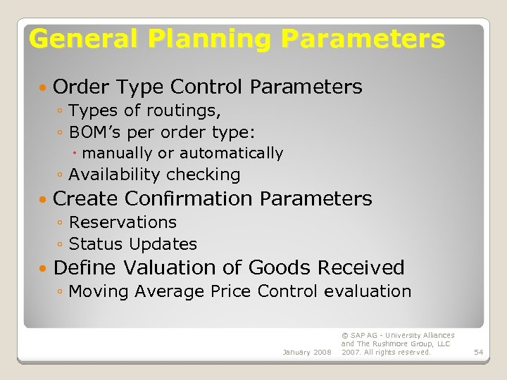 General Planning Parameters Order Type Control Parameters ◦ Types of routings, ◦ BOM's per