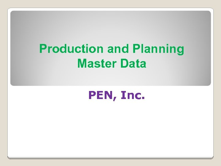Production and Planning Master Data PEN, Inc.