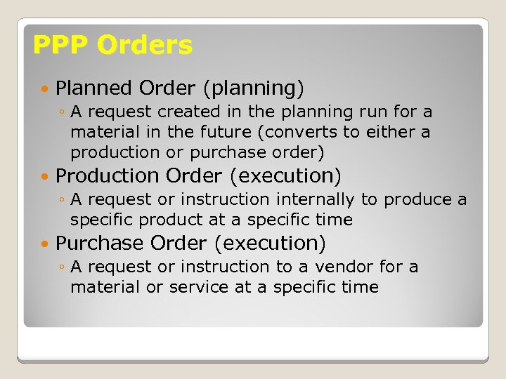 PPP Orders Planned Order (planning) ◦ A request created in the planning run for