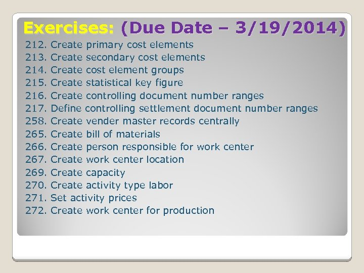 Exercises: (Due Date – 3/19/2014) 212. 213. 214. 215. 216. 217. 258. 265. 266.